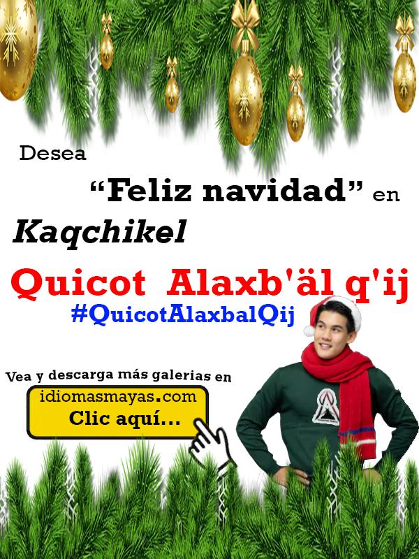 feliz navidad en kaqchikel #QuicotAlaxbalQij