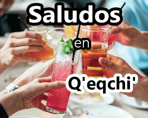 Saludos en q'eqchi y español