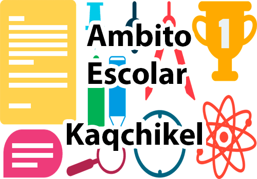 Ámbito Escolar en Kaqchikel 🎒👨🎓👩🎓