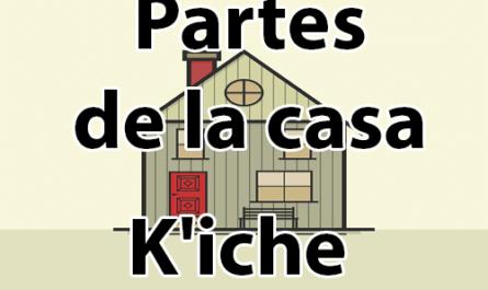 Partes de la casa en kiche y español