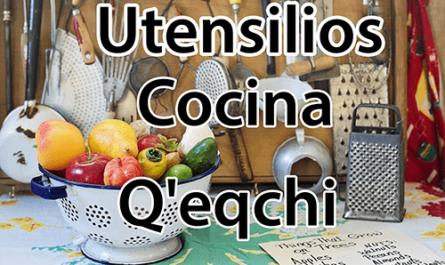 utensilios de cocina en qeqchi y español